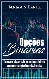 Opções Binárias:  etapas por etapas guia para ganhar dinheiro com a negociação de opções binárias