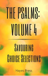 The Psalms: Volume 4 - Savouring Choice Selections