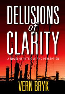 Delusions of Clarity: A Novel of Intrigue and Perception