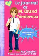 Le journal de M. Grand Ténébreux - Ma vie a change - Livre 1