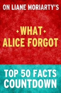 What Alice Forgot - Top 50 Facts Countdown