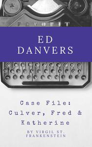 Ed Danvers Case File: Culvers, Fred & Katherine