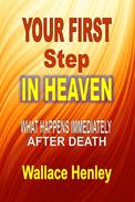 Your First Step in Heaven: What Happens Immediately after Death