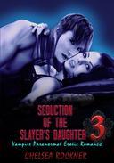 Seduction of the Slayer's Daughter 3 (Vampire Paranormal Erotic Romance BDSM)