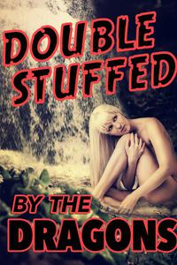 Double Stuffed By The Dragons (a paranormal shapeshifter double penetration menage erotica)
