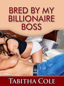 Bred By My Billionaire Boss (Teenage Virgin, Breeding and Impregnation Erotica)