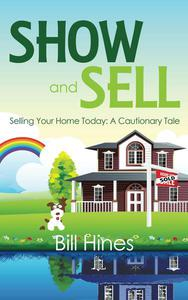 Show and Sell: Selling Your Home Today, A Cautionary Tale