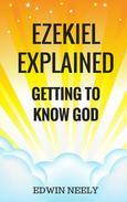 Ezekiel Explained - Getting to Know God