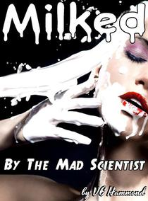 Milked by the Mad Scientist