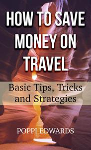 How to Save Money on Travel: Basic Tips, Tricks and Strategies