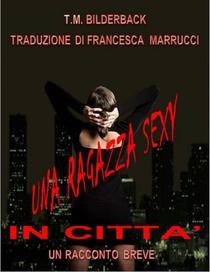Una Ragazza Sexy In Citta' - Un Racconto Breve
