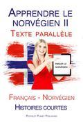 Apprendre le norvégien II-  Texte parallèle (Français - Norvégien) Histoires courtes