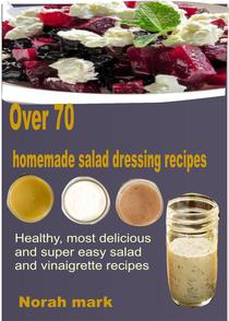Over 70 Homemade Salad Dressing Recipes  Healthy, Most Delicious and Super Easy Salad and Vinaigrette Recipes