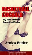 Basketball Cuckold: My Wife and the Basketball Team