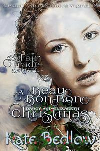 Darcy and Elizabeth: A Beau Bon-Bon Christmas (A Pride and Prejudice Variation)