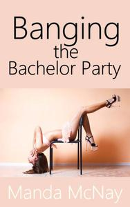 Banging the Bachelor Party