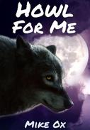 Howl For Me (Rough Reluctant Gay Werewolf Erotica)