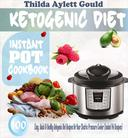 Ketogenic Diet Instant Pot Cookbook: 100 Easy, Quick & Healthy Ketogenic Diet Recipes For Your Electric Pressure Cooker (Instant Pot Recipes)