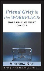 Friend Grief in the Workplace: More Than an Empty Cubicle