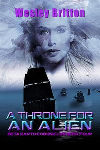 A Throne for an Alien — The Beta Earth Chronicles: Book Four