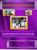 Happy and Glorious.Encounters with the Windsors