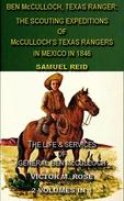 Ben McCulloch, Texas Ranger: The Scouting Expeditions Of McCulloch's Texas Rangers In Mexico In 1846 & The Life & Services Of General Ben McCulloch (2 Volumes In 1)