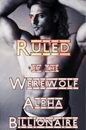 Ruled By The Werewolf Alpha Billionaire