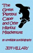The Great Platypus Caper & Other Hilarious Misadventures: an unreliable autobiography