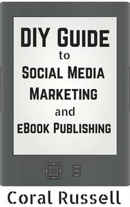 The DIY Guide to Social Media Marketing and eBook Publishing