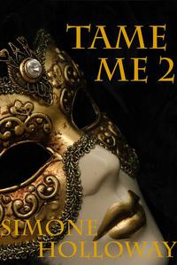 Tame Me 2 (The Billionaire's Submissive)