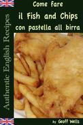 Come fare il Fish and Chips con pastella alla birra (Autentica Inglese Ricette Libro 1)