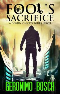 Fool's Sacrifice: A Dominion City Blues Novel