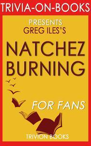 Natchez Burning: A Novel by Greg Iles (Trivia-On-Books)