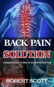 Back Pain Solution : Complete Guide on How to Get Rid Of Back Pain