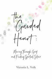 The Guided Heart: Moving Through Grief and Finding Spiritual Solace