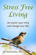 Stress Free Living - Declutter Your Mind and Change Your Life Forever!