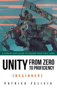 Unity From Zero to Proficiency (Beginner): a step-by-step guide to coding your first game with Unity