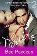 Trouble (A BBW Billionaire Romance)