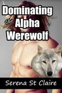 Dominating the Alpha Werewolf (Gay Werewolf Shifter Erotica)