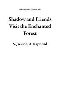 Shadow and Friends Visit the Enchanted Forest