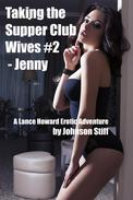 Taking the Supper Club Wives #2 - Jenny