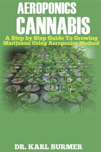 Aeroponics Cannabis: A Step By Step Guide to Growing Marijuana Using Aeroponics Method