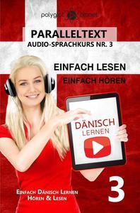 Dänisch Lernen Einfach Lesen - Einfach Hören Paralleltext Audio-Sprachkurs Nr. 3