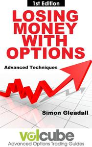 Losing Money With Options : Advanced Techniques