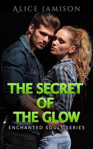 Enchanted Souls Series The Secret Of The Glow Book 3