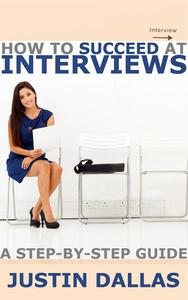 How to Succeed at Interviews: A Step-By-Step Guide