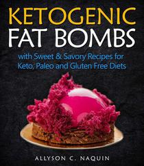 Ketogenic Fat Bombs: With Sweet and Savory Recipes for Keto, Paleo & Gluten Free Diets