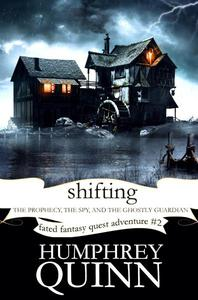 Shifting (The Prophecy, The Spy, and The Ghostly Guardian)