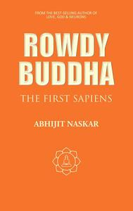 Rowdy Buddha: The First Sapiens