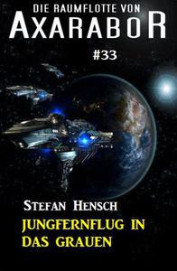 Die Raumflotte von Axarabor #33: Jungfernflug in das Grauen